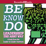 Be, Know, Do: Leadership the Army Way (Unabridged)