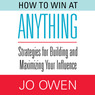How to Win at Anything: Strategies for Building and Maximizing Your Influence (Unabridged)