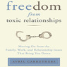 Freedom from Toxic Relationships: Moving on from the Family, Work, and Relationship Issues That Bring You Down (Unabridged)