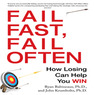 Fail Fast, Fail Often: How Losing Can Help You Win (Unabridged)
