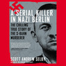 A Serial Killer in Nazi Berlin: The Chilling True Story of the S-Bahn Murderer (Unabridged)