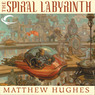 The Spiral Labyrinth: A Tale of Henghis Hapthorn (Unabridged)