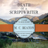 Death of a Scriptwriter: Hamish Macbeth Mysteries, No. 14 (Unabridged)