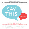 Say This, Not That: A Foolproof Guide to Effective Interpersonal Communication (Unabridged)