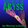 Creatures of the Abyss (Unabridged)