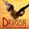 The Hour of the Dragon (Unabridged)