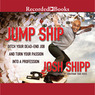 Jump Ship: Ditch Your Dead-End Job and Turn Your Passion into a Profession (Unabridged)