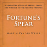 Fortune's Spear: A Forgotten Story of Genius, Fraud, and Finance in the Roaring Twenties (Unabridged)