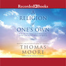 A Religion of One's Own: A Guide to Creating a Personal Spirituality in a Secular World (Unabridged)
