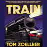 Train: Riding the Rails That Created the Modern World - from the Trans-Siberian to the Southwest Chief (Unabridged)