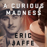 A Curious Madness: An American Combat Psychiatrist, a Japanese War Crimes Suspect, and an Unsolved Mystery from World War II (Unabridged)