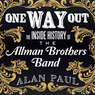 One Way Out: The Inside History of the Allman Brothers Band (Unabridged)