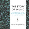 The Story of Music: From Babylon to the Beatles: How Music Has Shaped Civilization (Unabridged)