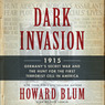 Dark Invasion: 1915: Germany's Secret War and the Hunt for the First Terrorist Cell in America (Unabridged)