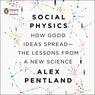 Social Physics: How Good Ideas Spread - The Lessons from a New Science (Unabridged)