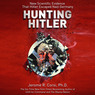 Hunting Hitler: New Scientific Evidence That Hitler Escaped Nazi Germany (Unabridged)