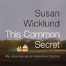 This Common Secret: My Journey as an Abortion Doctor (Unabridged)