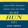 Just Run It!: Running an Exceptional Business Is Easier Than You Think (Unabridged)