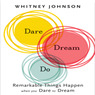 Dare, Dream, Do: Remarkable Things Happen When You Dare to Dream (Unabridged)