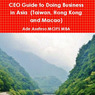 CEO Guide to Doing Business in Asia: Taiwan, Hong Kong and Macao (Unabridged)
