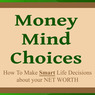 Money Mind Choices: How to Make Smart Life Decisions About Your Net Worth (Unabridged)