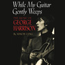 While My Guitar Gently Weeps: The Music of George Harrison (Unabridged)