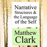 Narrative Structures and the Language of the Self: Theory Interpretation Narrative (Unabridged)