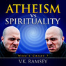 Atheism vs. Spirituality: Quest for Truth (Unabridged)