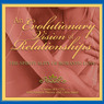 An Evolutionary Vision of Relationships: The Spirituality of Romantic Love (Unabridged)