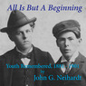 All Is but a Beginning: Youth Remembered, 1881-1901 (Unabridged)