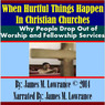 When Hurtful Things Happen in Christian Churches: Why People Drop Out of Worship and Fellowship Services (Unabridged)
