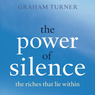 The Power of Silence: The Riches That Lie Within (Unabridged)