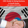 CEO Guide to Doing Business in South Korea (Unabridged)