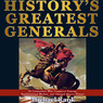 History's Greatest Generals: 10 Commanders Who Conquered Empires, Revolutionized Warfare, and Changed History Forever (Unabridged)