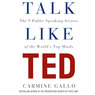 Talk Like TED: The 9 Public Speaking Secrets of the World's Top Minds (Unabridged)