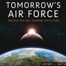 Tomorrow's Air Force: Tracing the Past, Shaping the Future (Unabridged)