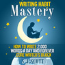 Writing Habit Mastery: How to Write 2,000 Words a Day and Forever Cure Writer's Block (Unabridged)