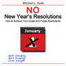 No New Year's Resolutions: How to Achieve Your Goals and Forget Resolutions (Unabridged)