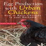 Egg Production with Urban Chickens: How to Raise Chickens in Your Backyard (Unabridged)
