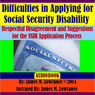 Difficulties in Applying for Social Security Disability: Respectful Disagreement and Suggestions for the SSDI Application Process (Unabridged)