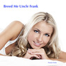 Breed Me, Uncle Frank: Breeding and Pregnancy Erotica (Unabridged)
