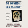 The Knowledge-Creating Company: How Japanese Companies Create the Dynamics of Innovation (Unabridged)