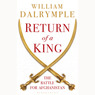 Return of a King: The Battle for Afghanistan, 1839-42 (Unabridged)