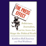 The Press Effect: Politicians, Journalists, and the Stories that Shape the Political World (Unabridged)