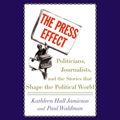 The-press-effect-politicians-journalists-and-the-stories-that-shape-the-political-world-unabridged