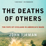 The Deaths of Others: The Fate of Civilians in America's Wars (Unabridged)