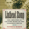 Linthead Stomp: The Creation of Country Music in the Piedmont South (Unabridged)