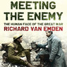 Meeting the Enemy: The Human Face of the Great War (Unabridged)