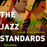 The Jazz Standards: A Guide to the Repertoire (Unabridged)