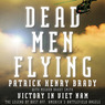 Dead Men Flying: Victory in Viet Nam: The Legend of Dust Off: America's Battlefield Angels (Unabridged)
